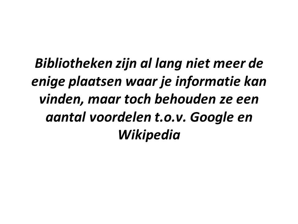Bibliotheken zijn al lang niet meer de enige plaatsen waar je informatie kan vinden, maar toch behouden ze een aantal voordelen t.o.v. Google en Wikip