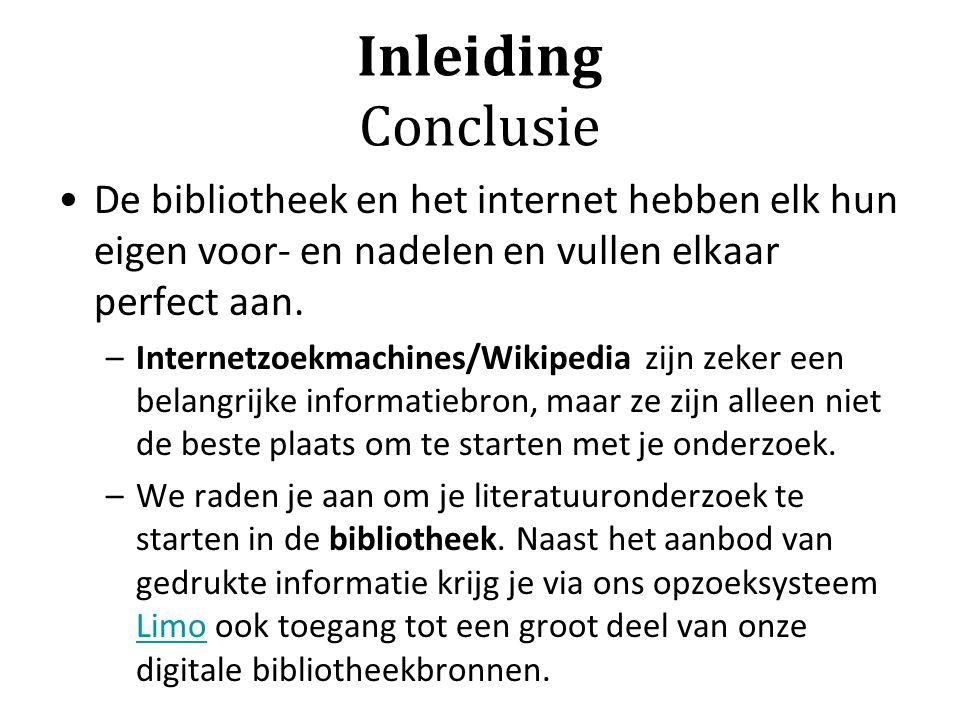 Inleiding Conclusie De bibliotheek en het internet hebben elk hun eigen voor- en nadelen en vullen elkaar perfect aan. –Internetzoekmachines/Wikipedia