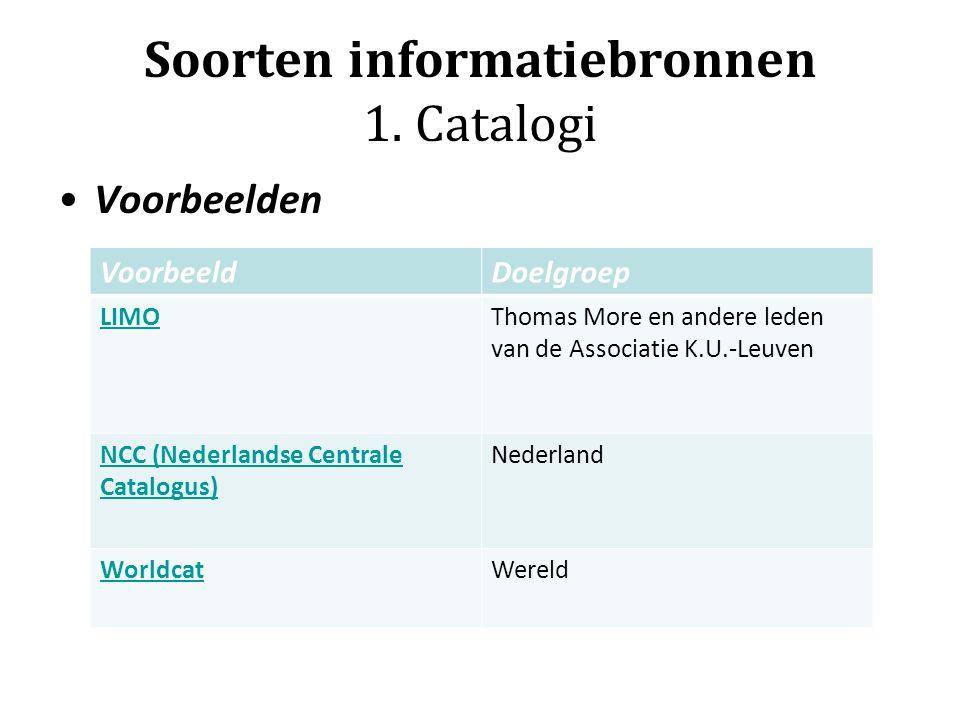 Soorten informatiebronnen 1. Catalogi Voorbeelden VoorbeeldDoelgroep LIMOThomas More en andere leden van de Associatie K.U.-Leuven NCC (Nederlandse Ce