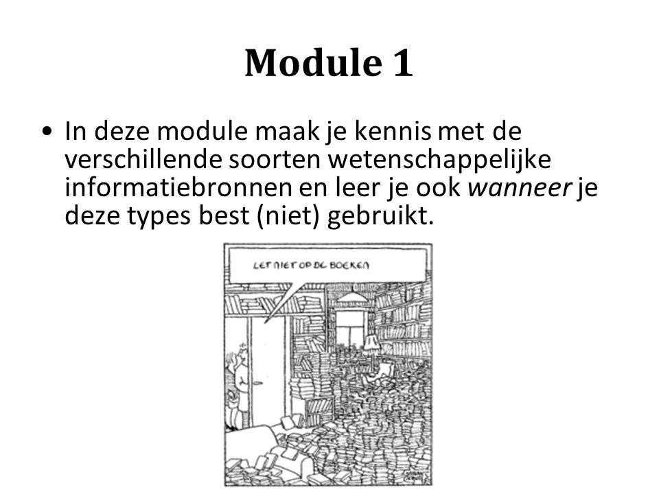 Module 1 In deze module maak je kennis met de verschillende soorten wetenschappelijke informatiebronnen en leer je ook wanneer je deze types best (nie