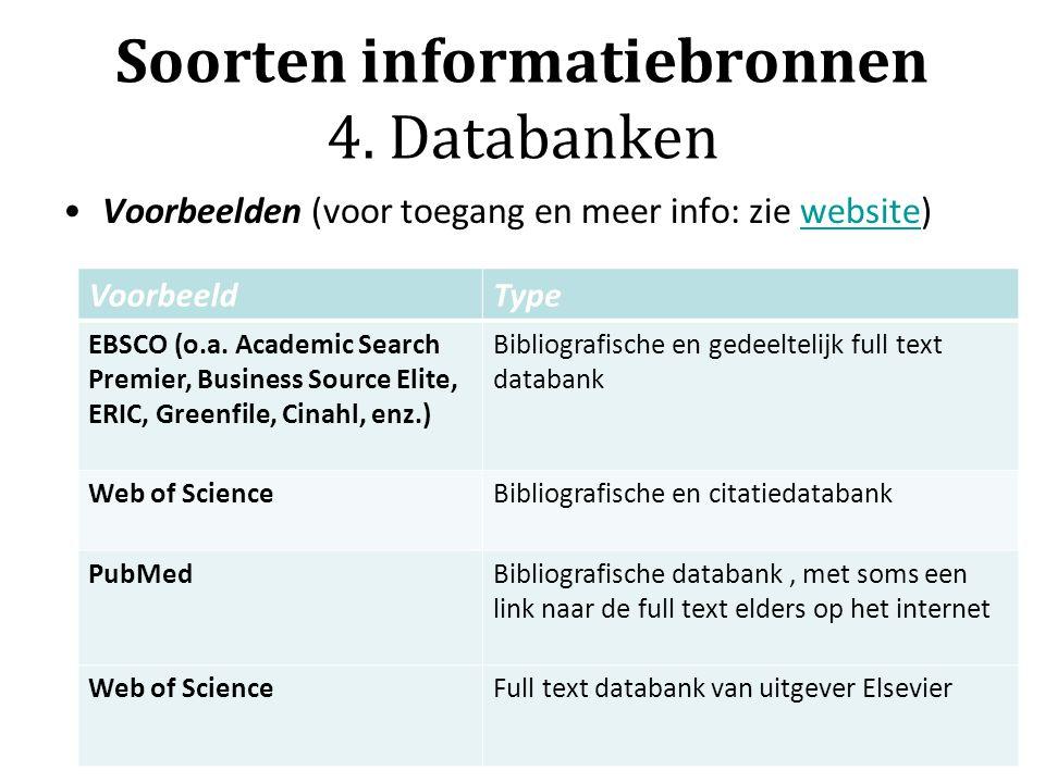 Soorten informatiebronnen 4. Databanken Voorbeelden (voor toegang en meer info: zie website)website VoorbeeldType EBSCO (o.a. Academic Search Premier,