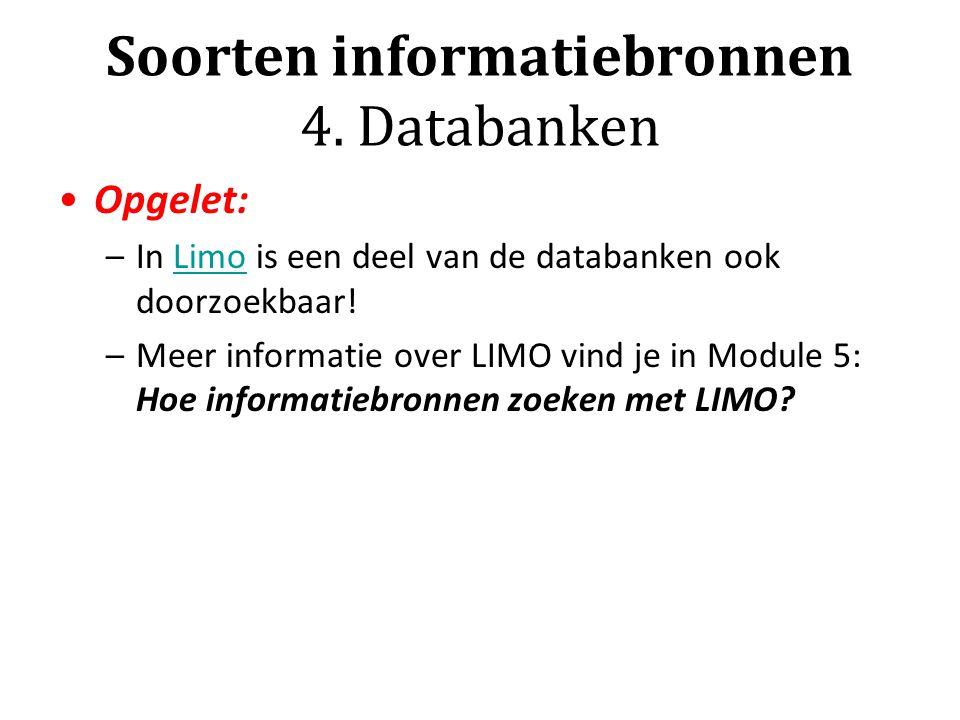 Soorten informatiebronnen 4. Databanken Opgelet: –In Limo is een deel van de databanken ook doorzoekbaar!Limo –Meer informatie over LIMO vind je in Mo