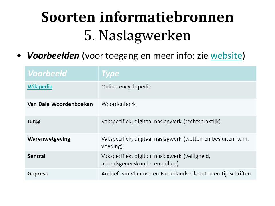 Soorten informatiebronnen 5. Naslagwerken Voorbeelden (voor toegang en meer info: zie website)website VoorbeeldType WikipediaOnline encyclopedie Van D
