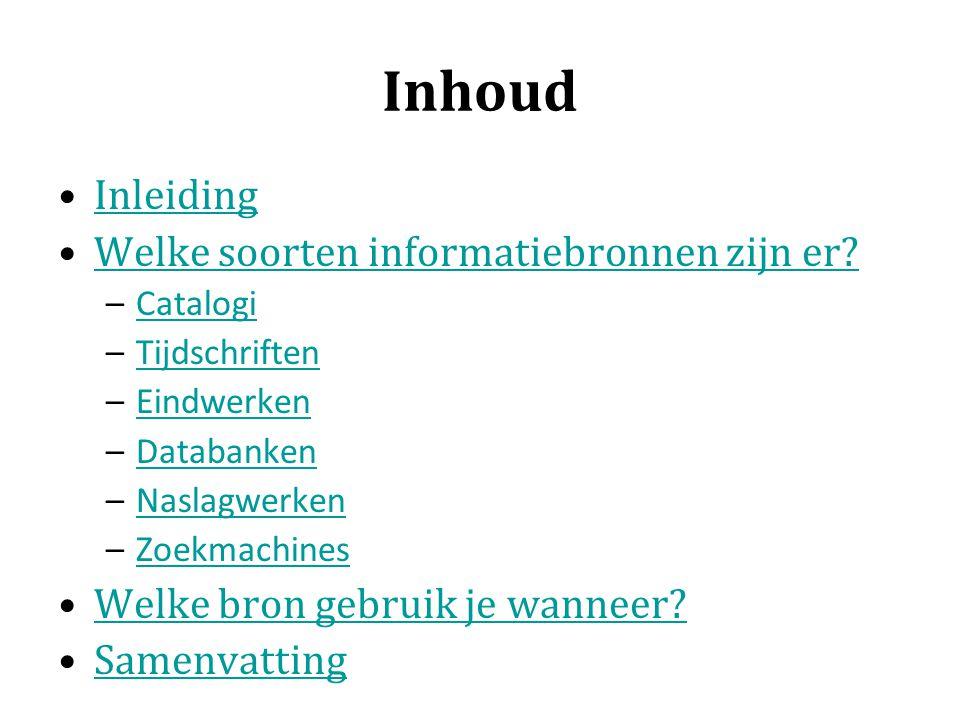 Inhoud Inleiding Welke soorten informatiebronnen zijn er? –CatalogiCatalogi –TijdschriftenTijdschriften –EindwerkenEindwerken –DatabankenDatabanken –N