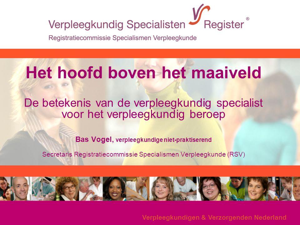 Verpleegkundigen & Verzorgenden Nederland Het hoofd boven het maaiveld De betekenis van de verpleegkundig specialist voor het verpleegkundig beroep Ba