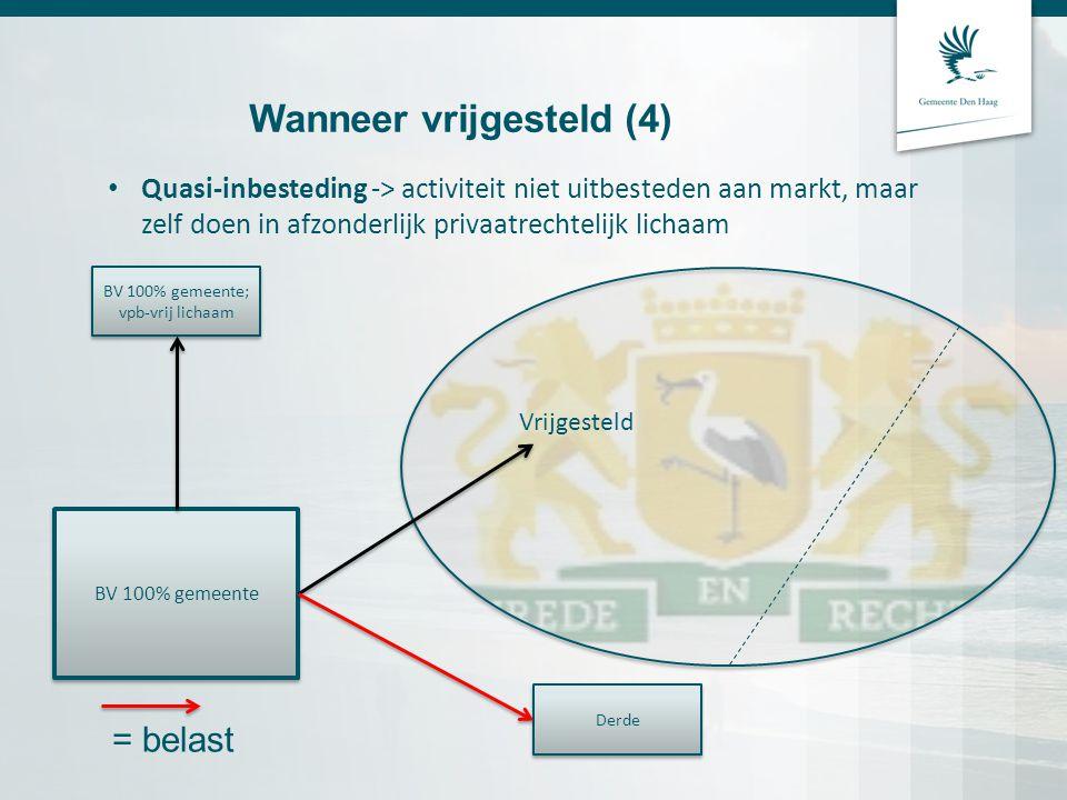 Wanneer vrijgesteld (4) Quasi-inbesteding -> activiteit niet uitbesteden aan markt, maar zelf doen in afzonderlijk privaatrechtelijk lichaam BV 100% g