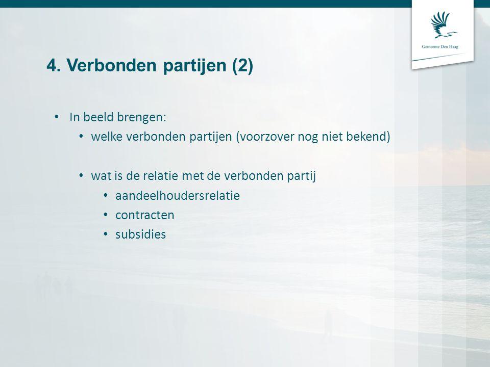 4. Verbonden partijen (2) In beeld brengen: welke verbonden partijen (voorzover nog niet bekend) wat is de relatie met de verbonden partij aandeelhoud