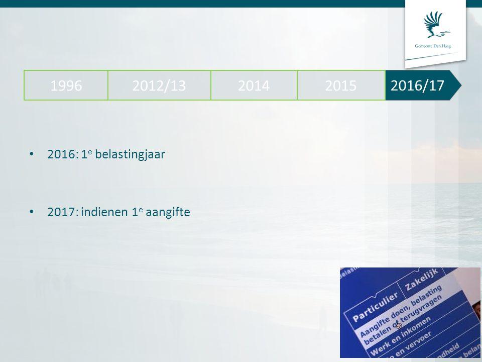 2016: 1 e belastingjaar 2017: indienen 1 e aangifte 2016/17 2012/13 20142015 1996