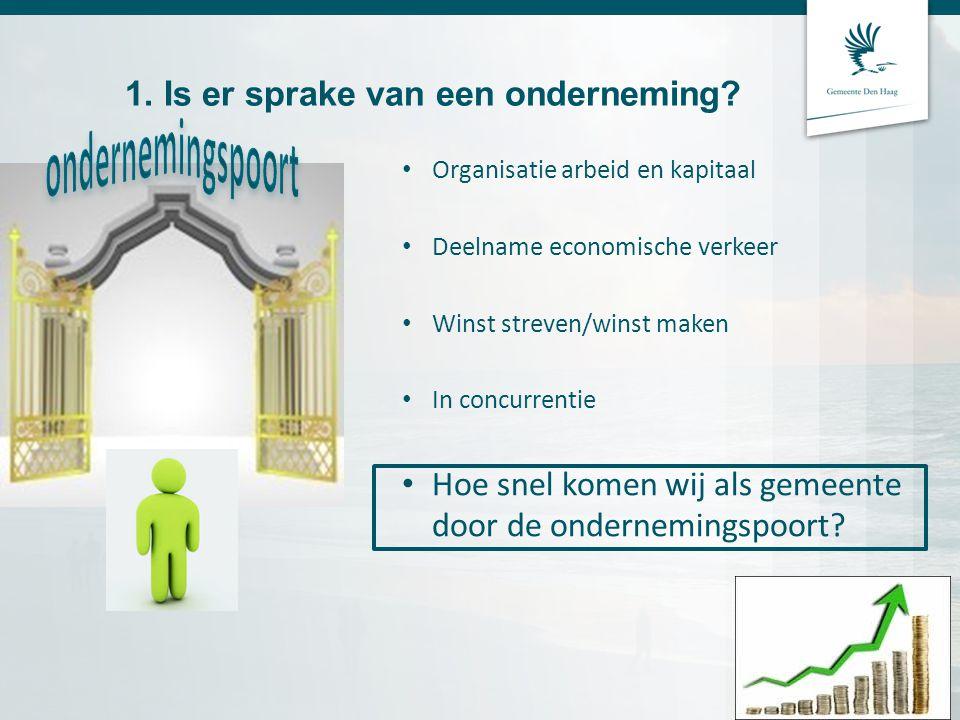 1. Is er sprake van een onderneming? Organisatie arbeid en kapitaal Deelname economische verkeer Winst streven/winst maken In concurrentie Hoe snel ko