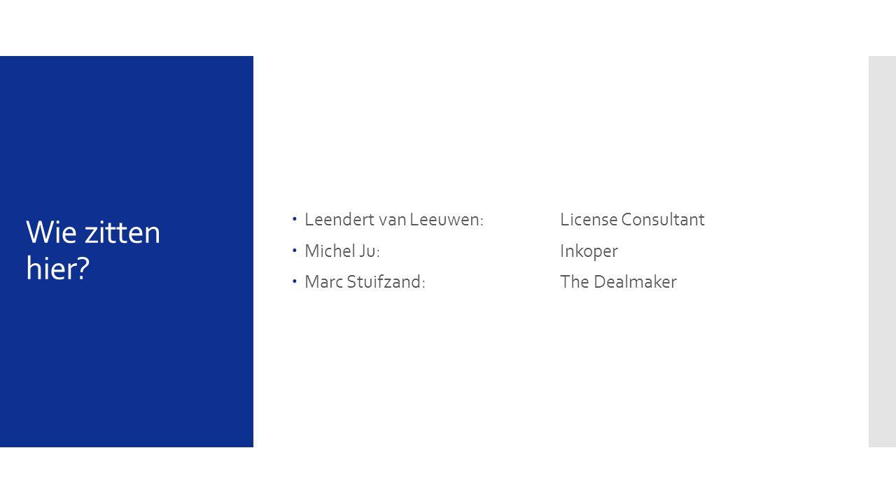 Wie zitten hier?  Leendert van Leeuwen: License Consultant  Michel Ju: Inkoper  Marc Stuifzand: The Dealmaker