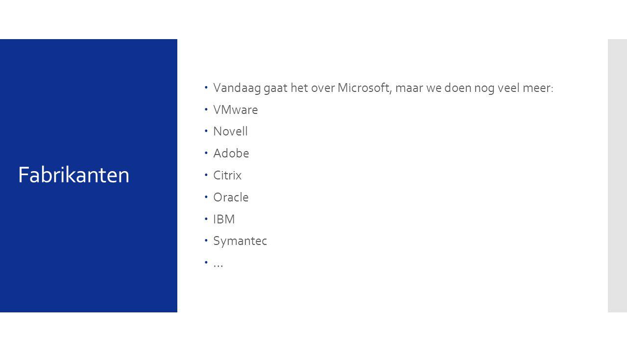 Fabrikanten  Vandaag gaat het over Microsoft, maar we doen nog veel meer:  VMware  Novell  Adobe  Citrix  Oracle  IBM  Symantec ……