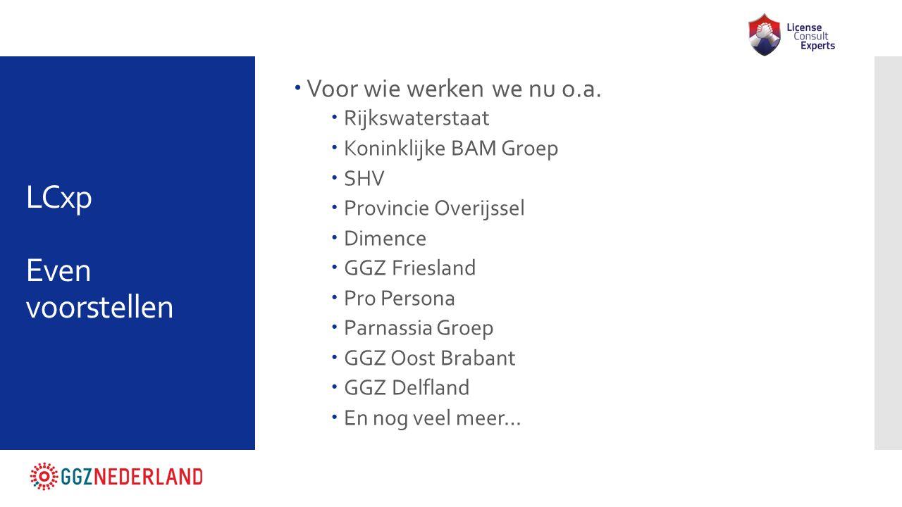 LCxp Even voorstellen  Voor wie werken we nu o.a.  Rijkswaterstaat  Koninklijke BAM Groep  SHV  Provincie Overijssel  Dimence  GGZ Friesland 
