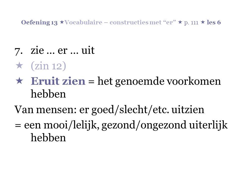 Oefening 13  Vocabulaire – constructies met er  p.