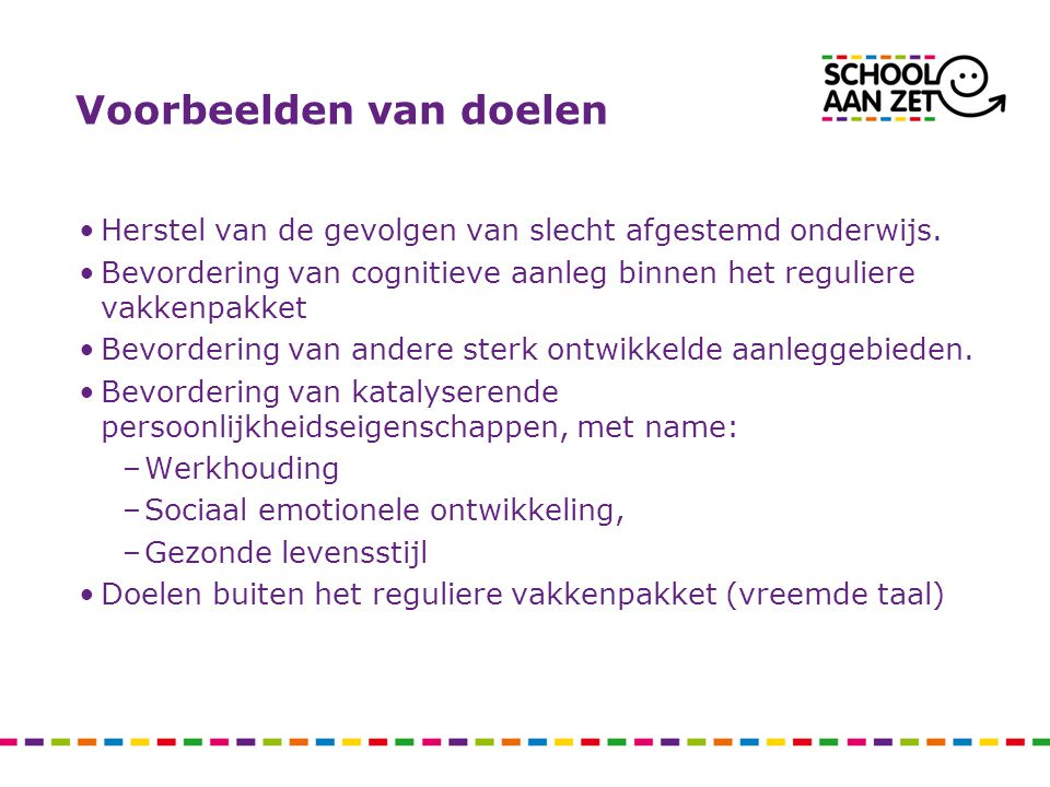 Voorbeelden van doelen Herstel van de gevolgen van slecht afgestemd onderwijs.