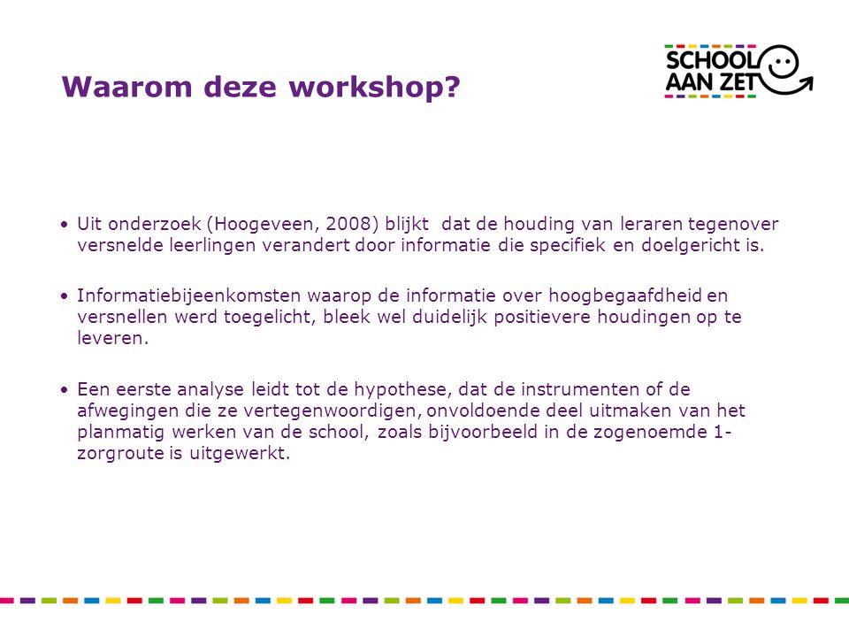 Programma 1.Opening en welkom5' 2.Kort overzicht over de doelen van deze workshop5' 3.Brainstorm; wat weten we al over versnelling / verrijking?15' 4.Over welke kinderen hebben we het.