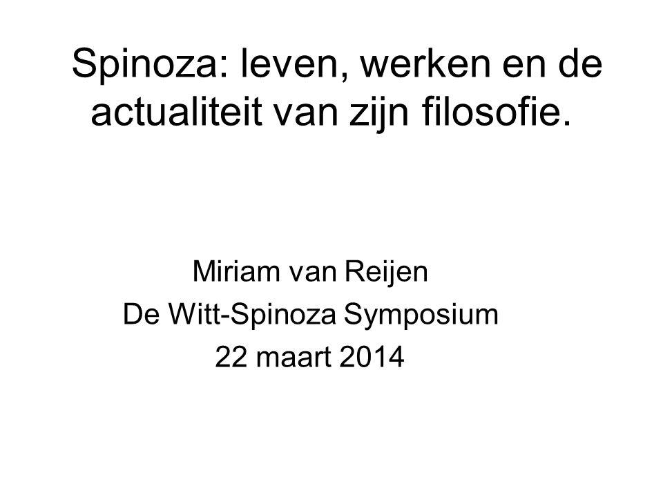 Spinoza: leven, werken en de actualiteit van zijn filosofie. Miriam van Reijen De Witt-Spinoza Symposium 22 maart 2014