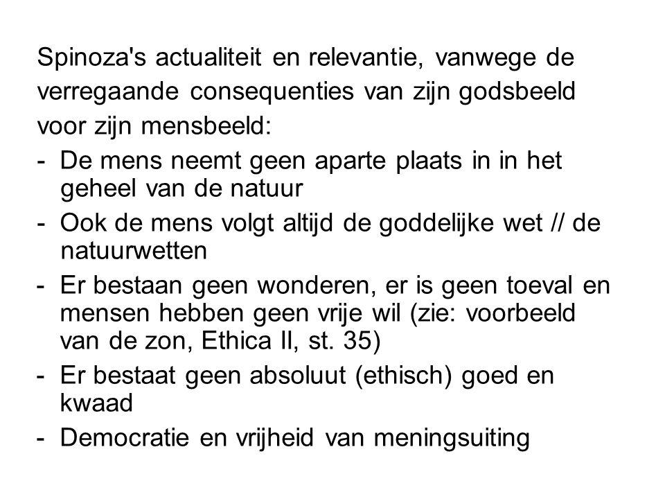 Spinoza's actualiteit en relevantie, vanwege de verregaande consequenties van zijn godsbeeld voor zijn mensbeeld: - De mens neemt geen aparte plaats i