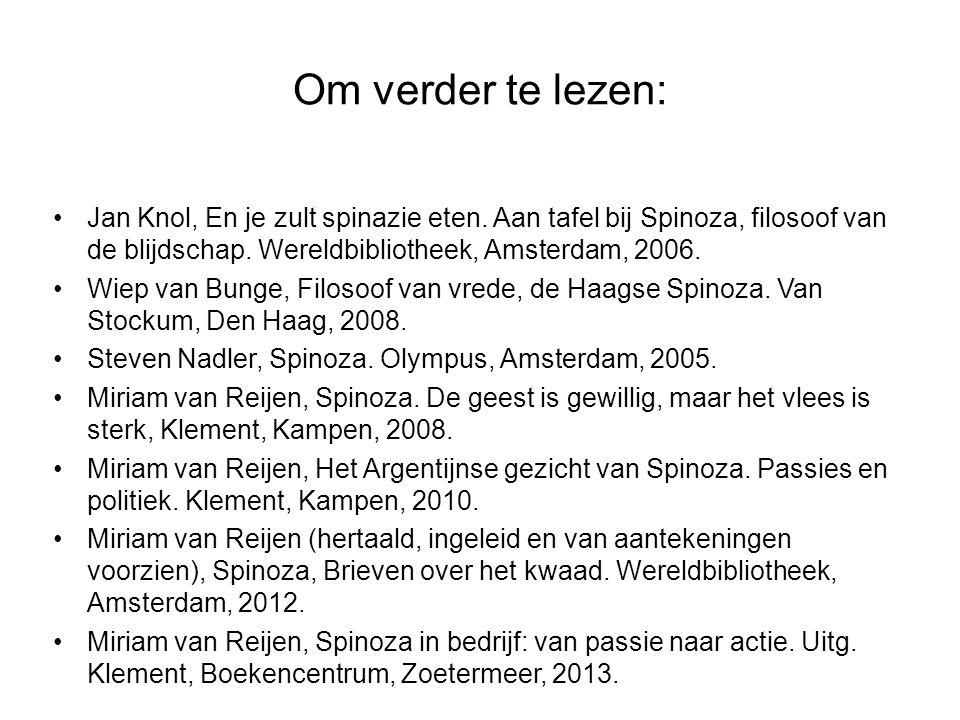 Om verder te lezen: Jan Knol, En je zult spinazie eten. Aan tafel bij Spinoza, filosoof van de blijdschap. Wereldbibliotheek, Amsterdam, 2006. Wiep va