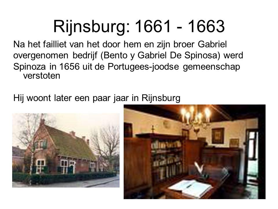 Rijnsburg: 1661 - 1663 Na het failliet van het door hem en zijn broer Gabriel overgenomen bedrijf (Bento y Gabriel De Spinosa) werd Spinoza in 1656 ui