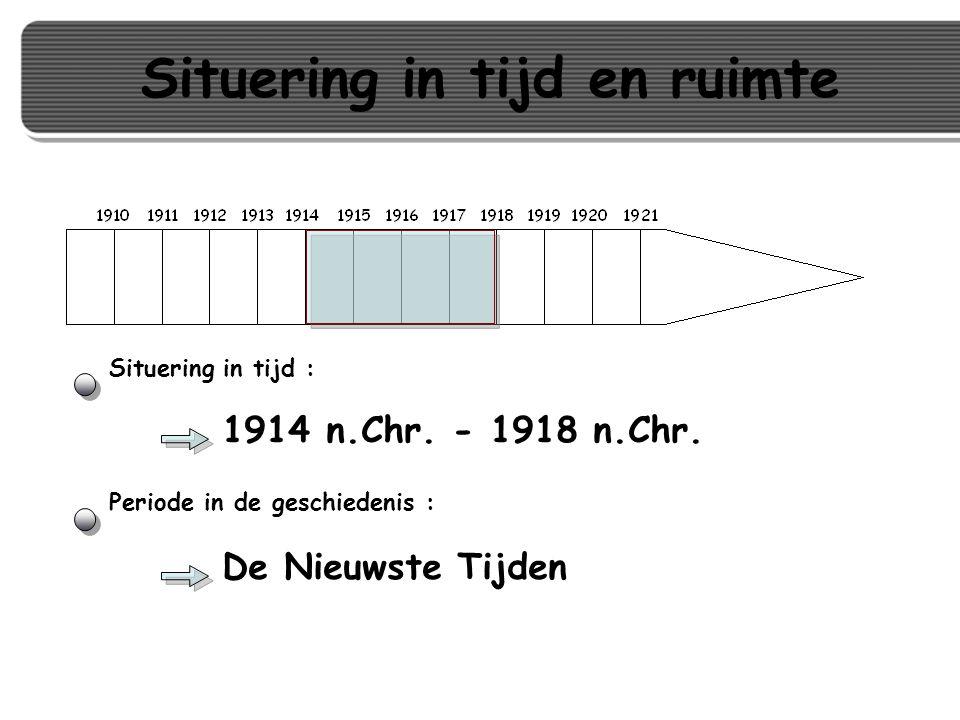 Situering in tijd en ruimte 1914 n.Chr. - 1918 n.Chr. Situering in tijd : De Nieuwste Tijden Periode in de geschiedenis :