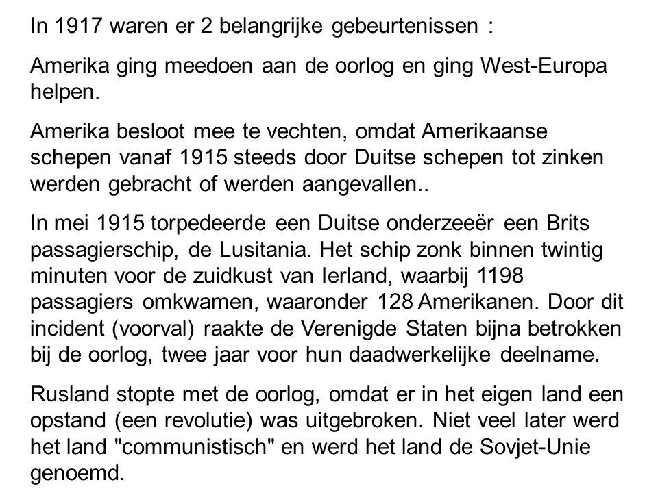 In 1917 waren er 2 belangrijke gebeurtenissen : Amerika ging meedoen aan de oorlog en ging West-Europa helpen. Amerika besloot mee te vechten, omdat A