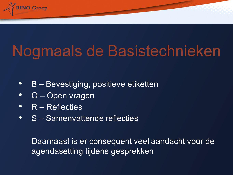 Nogmaals de Basistechnieken B – Bevestiging, positieve etiketten O – Open vragen R – Reflecties S – Samenvattende reflecties Daarnaast is er consequent veel aandacht voor de agendasetting tijdens gesprekken