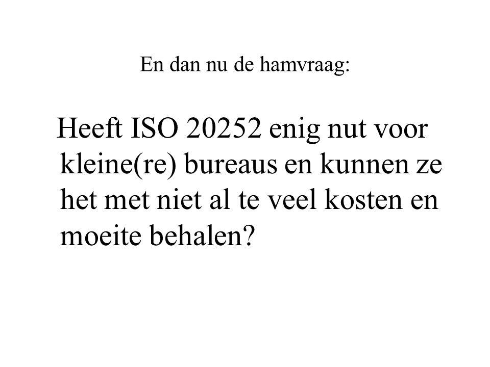 En dan nu de hamvraag: Heeft ISO 20252 enig nut voor kleine(re) bureaus en kunnen ze het met niet al te veel kosten en moeite behalen?