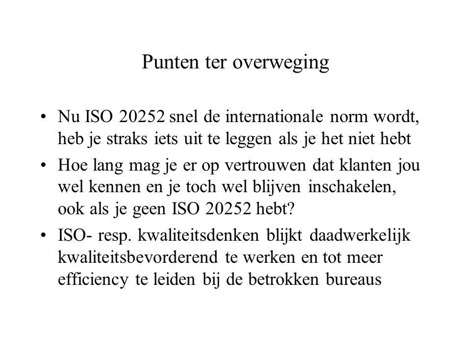 Punten ter overweging Nu ISO 20252 snel de internationale norm wordt, heb je straks iets uit te leggen als je het niet hebt Hoe lang mag je er op vert