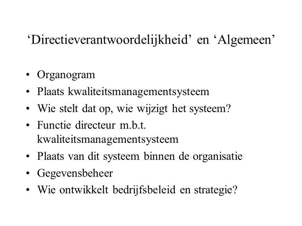 'Directieverantwoordelijkheid' en 'Algemeen' Organogram Plaats kwaliteitsmanagementsysteem Wie stelt dat op, wie wijzigt het systeem? Functie directeu