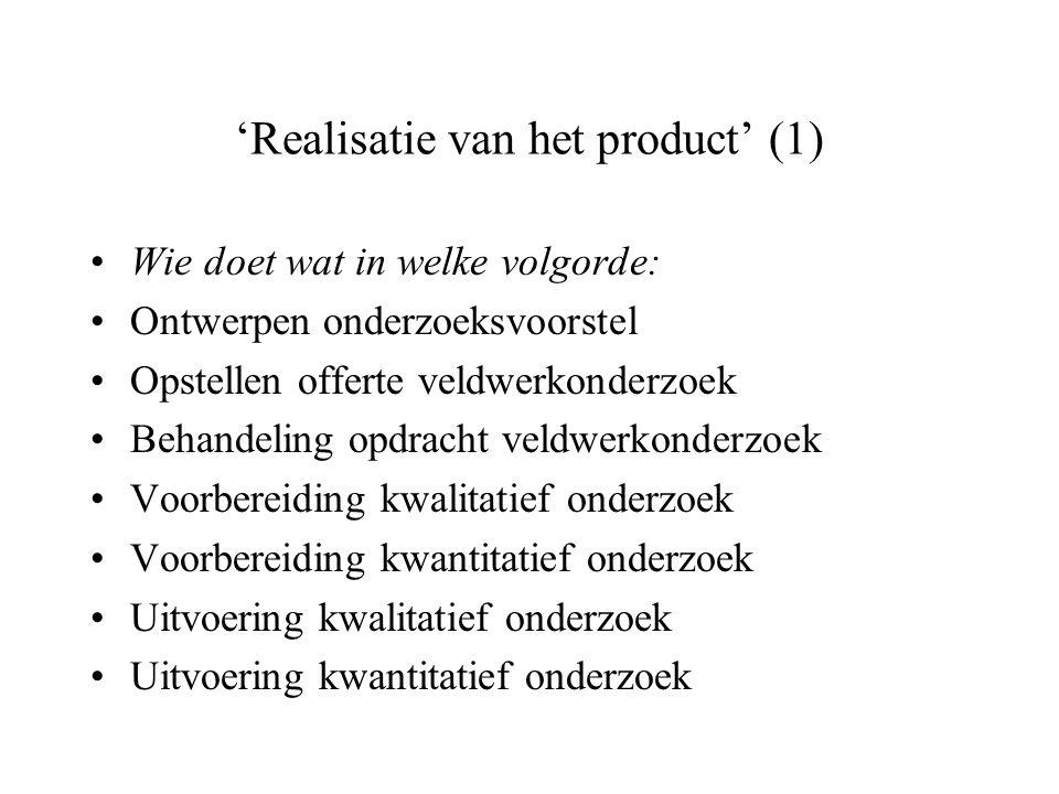 'Realisatie van het product' (1) Wie doet wat in welke volgorde: Ontwerpen onderzoeksvoorstel Opstellen offerte veldwerkonderzoek Behandeling opdracht