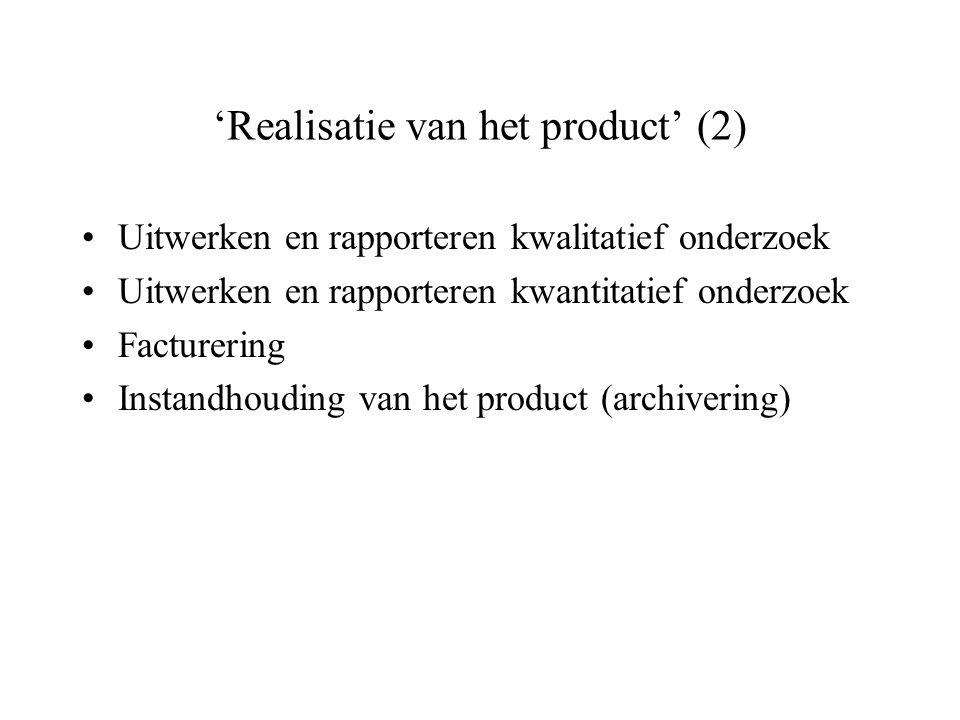 'Realisatie van het product' (2) Uitwerken en rapporteren kwalitatief onderzoek Uitwerken en rapporteren kwantitatief onderzoek Facturering Instandhou