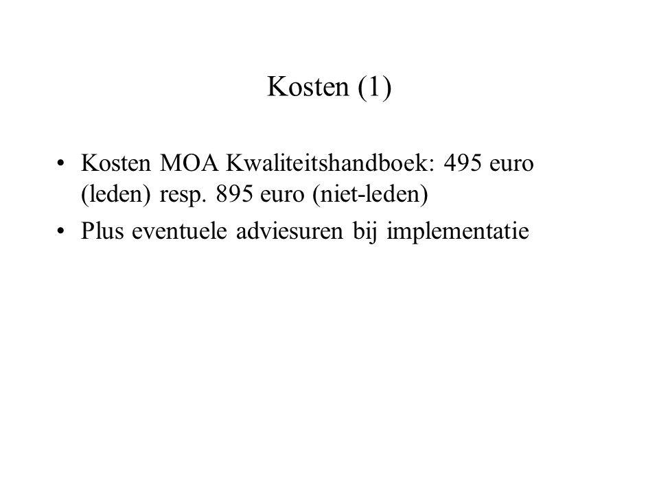 Kosten (1) Kosten MOA Kwaliteitshandboek: 495 euro (leden) resp. 895 euro (niet-leden) Plus eventuele adviesuren bij implementatie