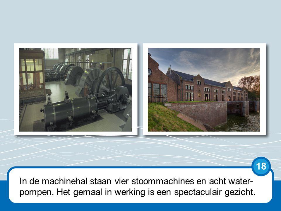 In de machinehal staan vier stoommachines en acht water- pompen.