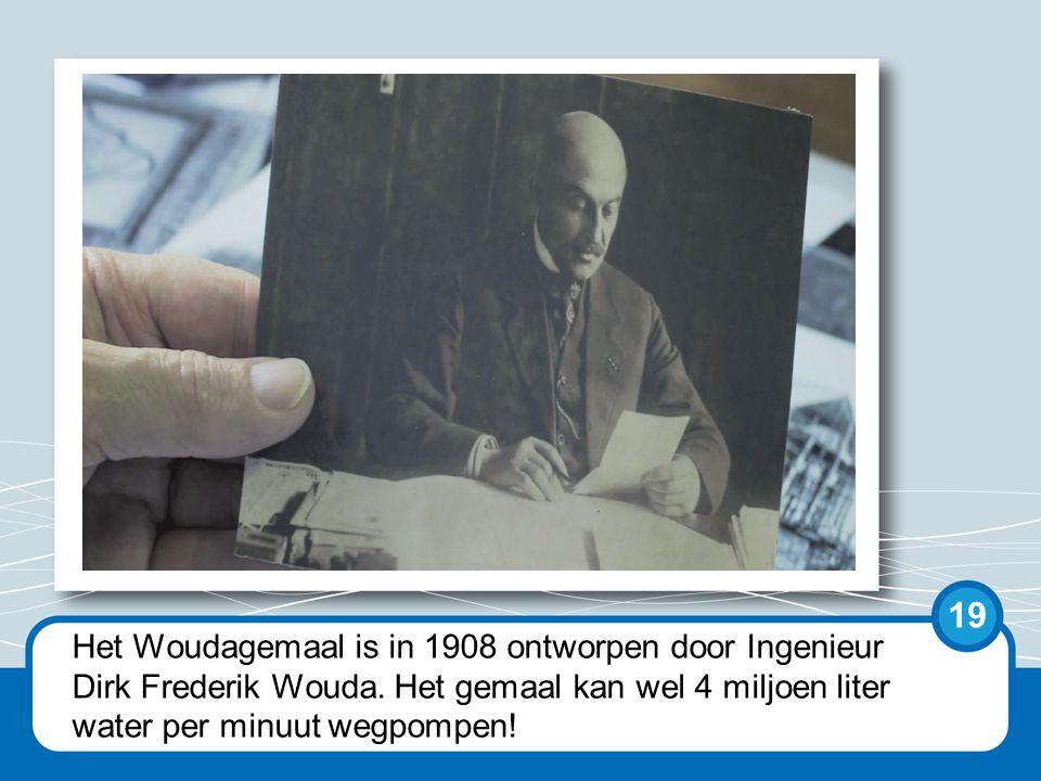 Het Woudagemaal is in 1908 ontworpen door Ingenieur Dirk Frederik Wouda.