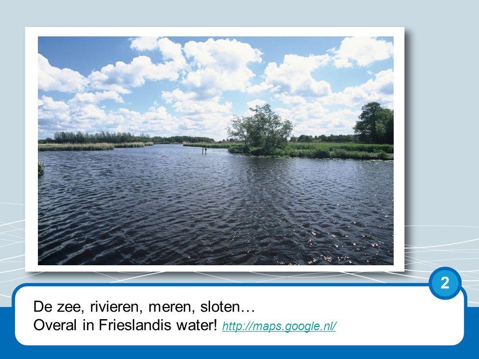 De zee, rivieren, meren, sloten… Overal in Frieslandis water.