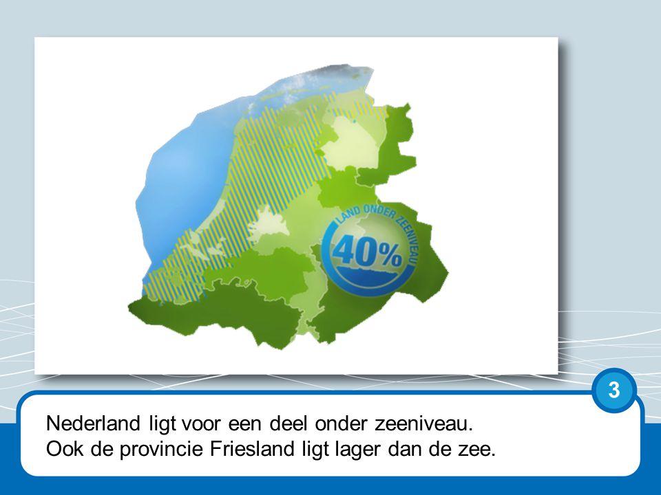 Nederland ligt voor een deel onder zeeniveau. Ook de provincie Friesland ligt lager dan de zee. 3
