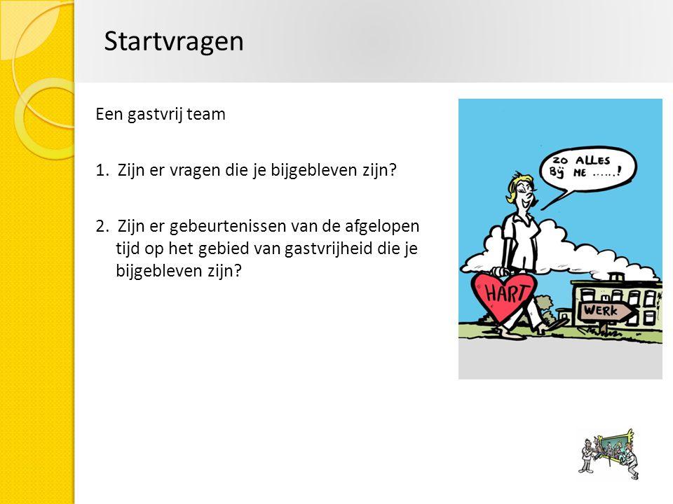 Startvragen Een gastvrij team 1. Zijn er vragen die je bijgebleven zijn? 2. Zijn er gebeurtenissen van de afgelopen tijd op het gebied van gastvrijhei
