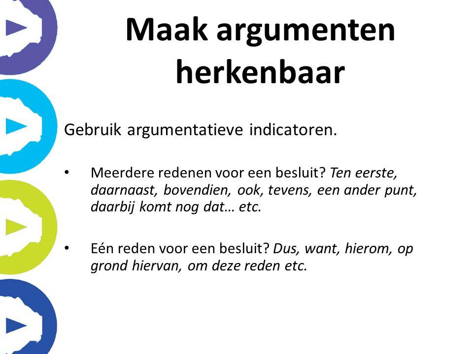 Gebruik argumentatieve indicatoren. Meerdere redenen voor een besluit? Ten eerste, daarnaast, bovendien, ook, tevens, een ander punt, daarbij komt nog