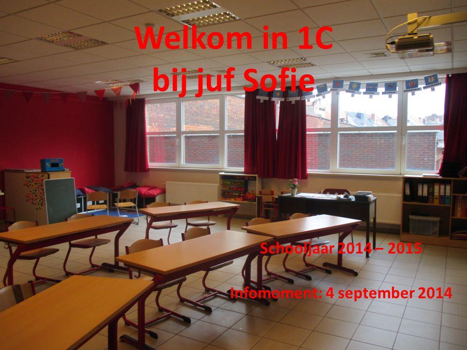 Welkom in 1C bij juf Sofie Schooljaar 2014 – 2015 Infomoment: 4 september 2014