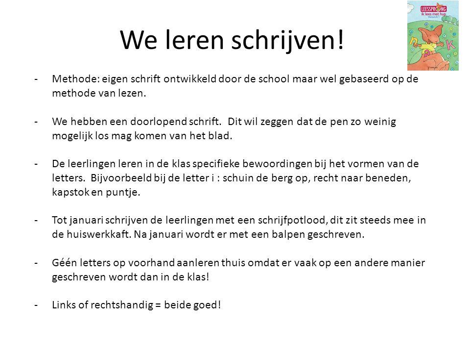 We leren schrijven! -Methode: eigen schrift ontwikkeld door de school maar wel gebaseerd op de methode van lezen. -We hebben een doorlopend schrift. D