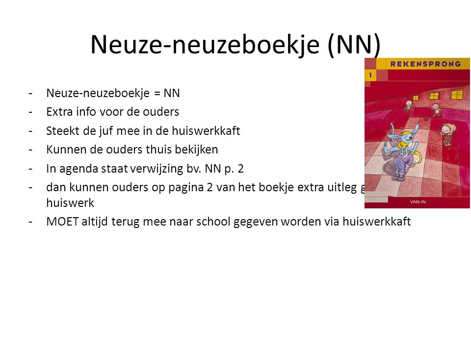 Neuze-neuzeboekje (NN) -Neuze-neuzeboekje = NN -Extra info voor de ouders -Steekt de juf mee in de huiswerkkaft -Kunnen de ouders thuis bekijken -In a