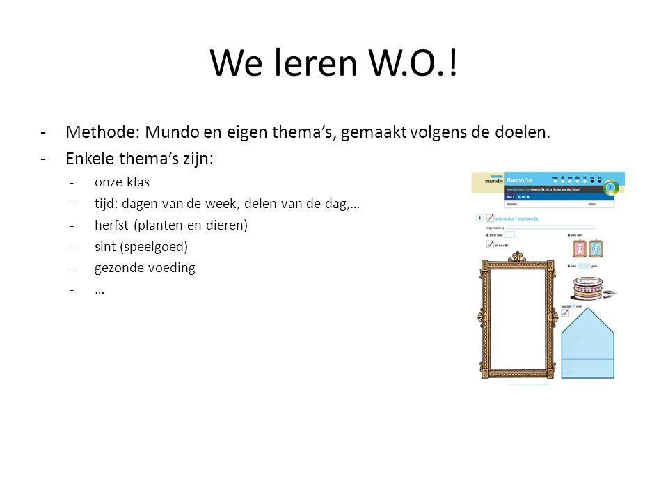 We leren W.O.! -Methode: Mundo en eigen thema's, gemaakt volgens de doelen. -Enkele thema's zijn: -onze klas -tijd: dagen van de week, delen van de da