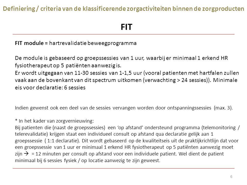6 FIT module = hartrevalidatie beweegprogramma De module is gebaseerd op groepssessies van 1 uur, waarbij er minimaal 1 erkend HR fysiotherapeut op 5