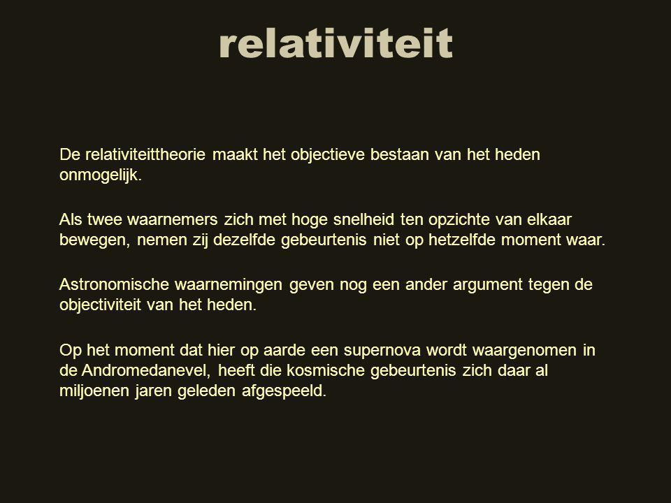 relativiteit De relativiteittheorie maakt het objectieve bestaan van het heden onmogelijk.