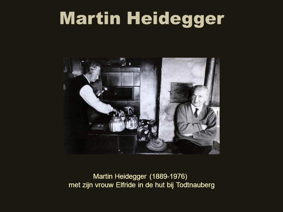 Martin Heidegger Martin Heidegger (1889-1976) met zijn vrouw Elfride in de hut bij Todtnauberg