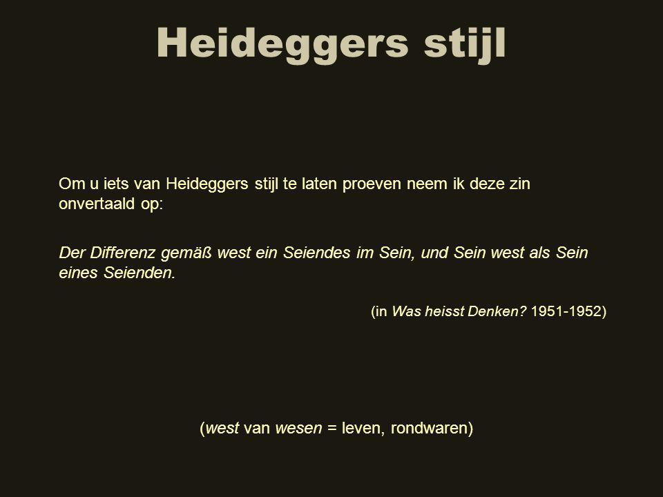 Heideggers stijl Der Differenz gemäß west ein Seiendes im Sein, und Sein west als Sein eines Seienden.