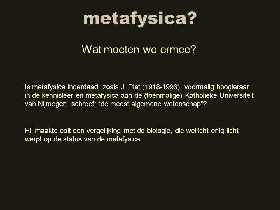 metafysica.Wat moeten we ermee. Is metafysica inderdaad, zoals J.