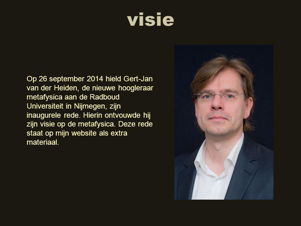 visie Op 26 september 2014 hield Gert-Jan van der Heiden, de nieuwe hoogleraar metafysica aan de Radboud Universiteit in Nijmegen, zijn inaugurele rede.