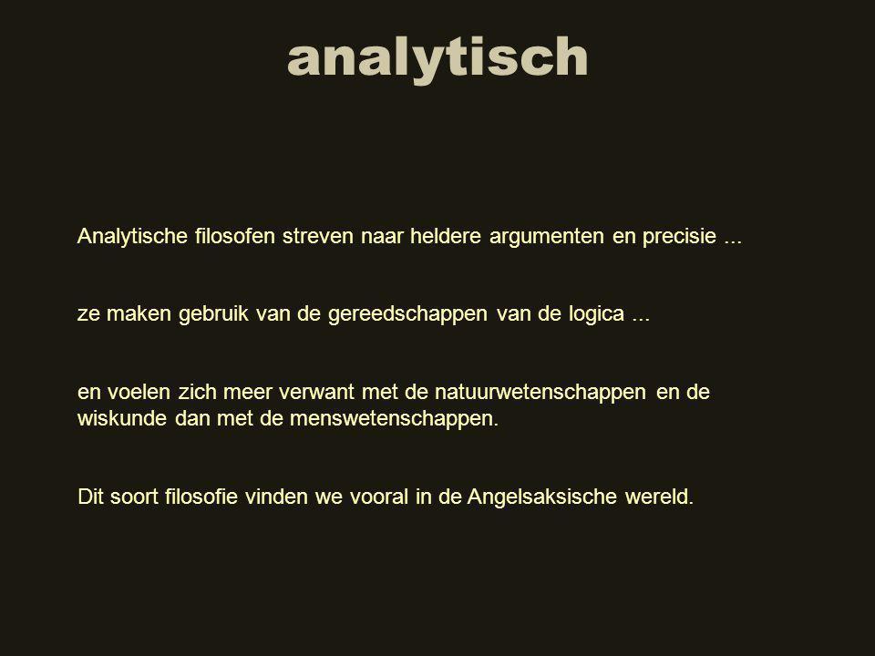 analytisch Analytische filosofen streven naar heldere argumenten en precisie...