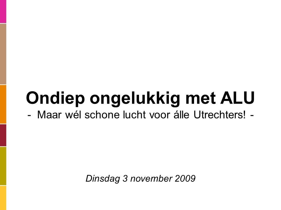 Ondiep ongelukkig met ALU - Maar wél schone lucht voor álle Utrechters! - Dinsdag 3 november 2009